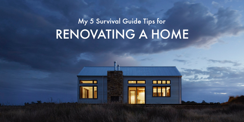 My 5 Survival Guide Tips for Renovating a Home